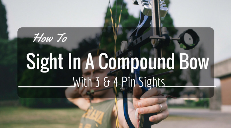 How To Sight in a Compound Bow With 3 & 4 Pin Sights