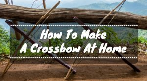 How To Make A Crossbow At Home