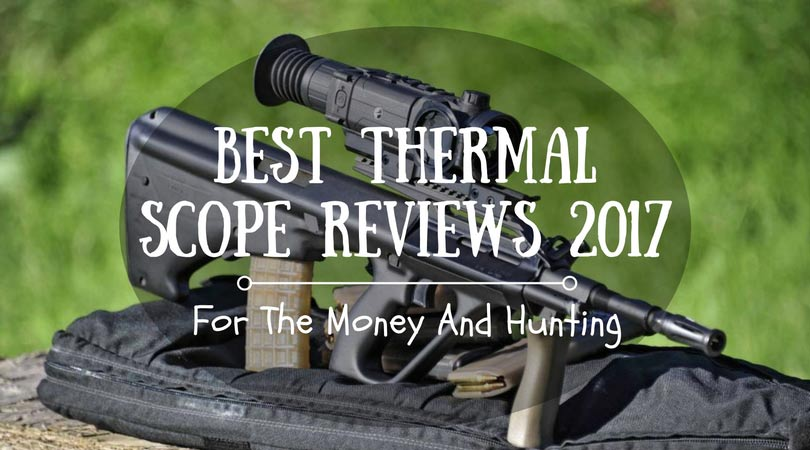 Best Thermal Scope Reviews 2017 – For The Money And Hunting